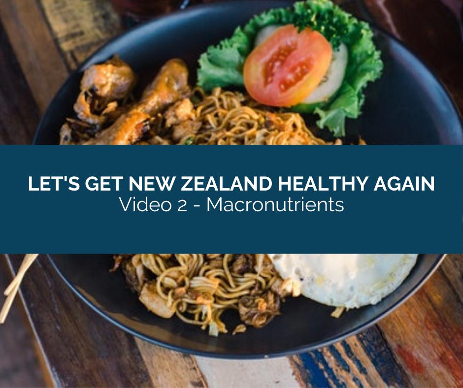 Let's Get New Zealand Healthy Again - Video 2 - Macronutrients